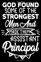 God found some of the strongest men and made them assistant principal: Funny Notebook journal for school Assistant Principal , School Assistant Principal Appreciation gifts, Lined 100 pages (6x9) hand notebook or daily diary.