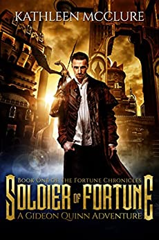 Soldier of Fortune: A Gideon Quinn Adventure (The Fortune Chronicles Book 1) by [McClure, Kathleen]