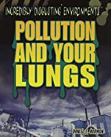 Pollution and Your Lungs (Incredibly Disgusting Environments)