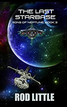 The Last Starbase (Sons of Neptune Book 3) by [Little, Rod]