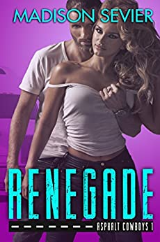 RENEGADE (Asphalt Cowboys Book 1) by [Sevier, Madison]