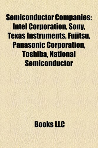 Semiconductor Companies: Intel Corporation, Sony, Texas Instruments, Fujitsu, Panasonic Corporation, Toshiba, National Semiconductor