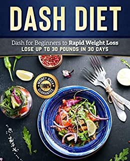 Dash Diet: Dash Diet for Beginners to Rapid Weight Loss: Lose Up to 30 Pounds in 30 Days (Dash Diet Cookbook, Dash Diet Weight Loss Solution, Dash Diet Recipes) by [Pannana, Lady]