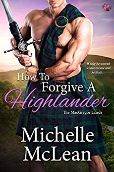 How to Forgive a Highlander (The MacGregor Lairds Book 4) by [McLean, Michelle]