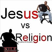 Jesus V.S. Religion  (the Sermon on the Plain)