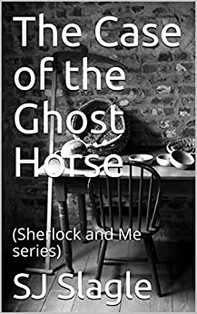 The Case of the Ghost Horse: (Sherlock and Me series) by [Slagle, SJ]