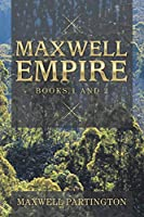 Maxwell Empire: Books 1 and 2