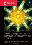 The Routledge International Handbook of Philosophy for Children (Routledge International Handbooks of Education)