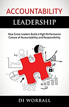 [Worrall, Di]のAccountability Leadership: How Great Leaders Build a High Performance Culture of Accountability and Responsibility (The Accountability Code Series) (English Edition)