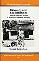 Hierarchy and Egalitarianism: Caste, Class and Power in Sinhalese Peasant Society (LONDON SCHOOL OF ECONOMICS MONOGRAPHS ON SOCIAL ANTHROPOLOGY)