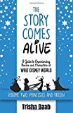The Story Comes Alive [Volume Two: Disney Princesses and Frozen]: A Guide to Experiencing Movies and Characters at Walt Disney World 画像