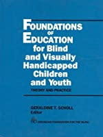 Foundations of Education for Blind and Visually Handicapped Children and Youth: Theory and Practice