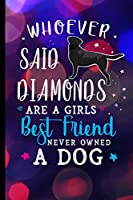 Whoever Said Diamonds Are A Girls Best Friend Never Owned A Dog: Black Labrador Retriever Dog Journal Lined Blank Paper