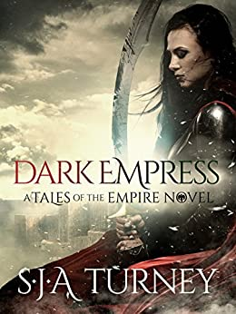 Dark Empress (Tales of the Empire Book 3) by [Turney, S.J.A.]