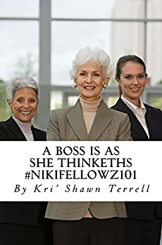 """ A Boss is as she Thinkeths. ""  #NikiFellowz101: Business Management according to Scripture by [Terrell, Kri' Shawn]"