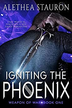 Igniting the Phoenix: Weapon of War Book One by [Stauron, Alethea]