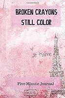 Broken Crayons Still Color: Five Minute Journal