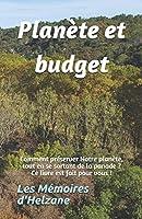 Planète et budget: Comment préserver Notre planète, tout en se sortant de la panade ? Ce livre est fait pour vous !