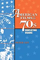 American Films of the 70's: Conflicting Visions