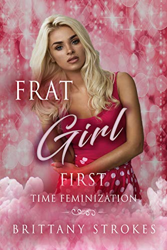 Frat Girl: First Time Feminization (English Edition)