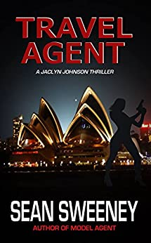 Travel Agent: A Thriller (Jaclyn Johnson, code name Snapshot series Book 6) by [Sweeney, Sean]