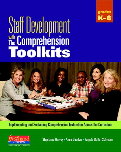 Download Staff Development With the Comprehension Toolkits: Implementing and Sustaining Comprehension Instruction Across the Curriculum 0325028842