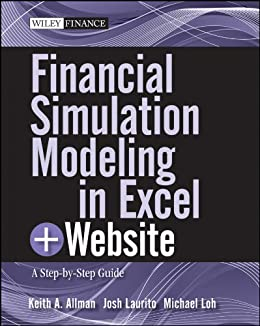 Financial Simulation Modeling in Excel: A Step-by-Step Guide (Wiley Finance Book 18) by [Allman, Keith A., Laurito, Josh, Loh, Michael]