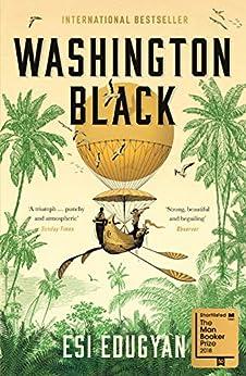 Washington Black: Shortlisted for the Man Booker Prize 2018 by [Edugyan, Esi]