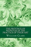 The Province of Midwives in the Practice of Their Art