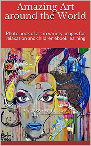 Download Amazing Art around the World: Photo book of art in variety images for relaxation and children ebook learning (nature 4) (English Edition) B073S1LJYV