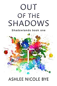 Out of the Shadows (Shadowlands Book 1) by [Bye, Ashlee Nicole]