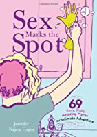 Sex Marks the Spot: 69 Racy, Risky, Amazing Places for Intimate Adventure