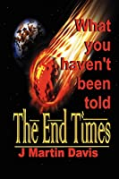 The End Times What You Haven't Been Told