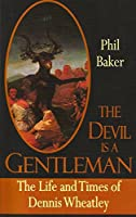 The Devil Is a Gentleman: The Life and Times of Dennis Wheatley (Dark Masters)