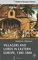 Villagers and Lords in Eastern Europe, 1300-1800 (Studies in European History)