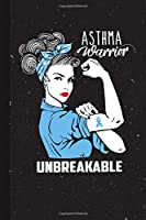 Asthma Warrior Unbreakable: Asthma Awareness Gifts Blank Lined Notebook Support Present For Men Women Blue Ribbon Awareness Month / Day Journal for Him Her
