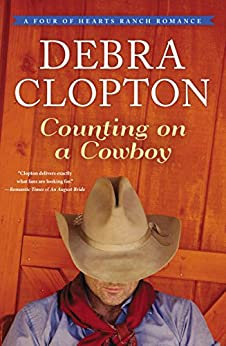 Counting on a Cowboy (A Four of Hearts Ranch Romance Book 2) by [Clopton, Debra]