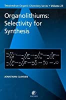 Organolithiums: Selectivity for Synthesis, Volume 23 (Tetrahedron Organic Chemistry)