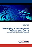Diversifying in the Integrated Markets of ASEAN+3: A Quantitative Study of Stock Market Correlation