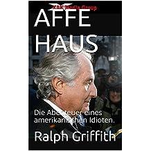 AFFE HAUS: Die Abenteuer eines amerikanischen Idioten. (German Edition)
