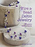Wire and Bead Celtic Jewelry: 35 quick & stylish projects