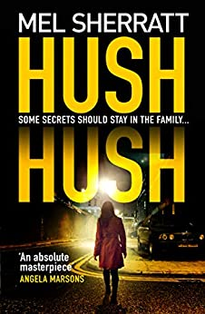 Hush Hush: From the million-copy bestseller comes her most gripping crime thriller yet (DS Grace Allendale Series Book 1) by [Sherratt, Mel]