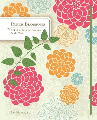 Download Paper Blossoms: A Book of Beautiful Bouquets for the Table (Dining Room Centerpieces Books, Coffee Table Books) (Pop Up Book) 0811874192