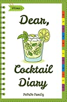 Dear, Cocktail Diary: Make an Awesome Month with 31 Best Cocktail Recipes! (Best Cocktail Book, Best Cocktail Recipe Book, Easy Cocktail Book, Easy Cocktail Recipe Book, Punch Cocktail Book