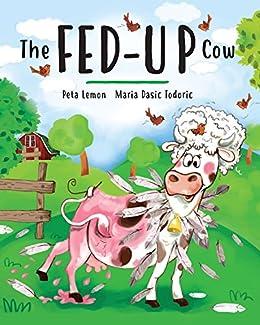 The Fed-up Cow by [Lemon, Peta]