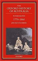 The Oxford History of Australia: 1770-1860 Possessions