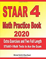 STAAR 4 Math Practice Book 2020: Extra Exercises and Two Full Length STAAR Math Tests to Ace the Exam