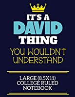 It's A David Thing You Wouldn't Understand Large (8.5x11) College Ruled Notebook: A cute book to write in for any book lovers, doodle writers and budding authors!