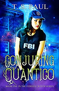 Conjuring Quantico (The Federal Witch Book 1) by [Paul, T S]