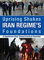 Uprising Shakes Iran Regime's Foundations: A Significant Step Toward Eventual Downfall